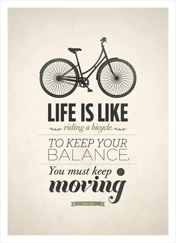 http://colorfully.eu/life-is-like-riding-a-bicycle-to-keep-your-balance-you-must-keep-moving/#!prettyPhoto-5389/0/