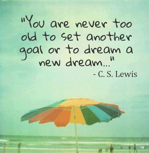 life-quotes-you-are-never-too-old-to-set-another-goal-or-to-dream-new-dream
